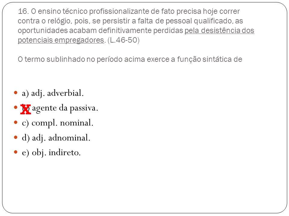 X a) adj. adverbial. b) agente da passiva. c) compl. nominal.