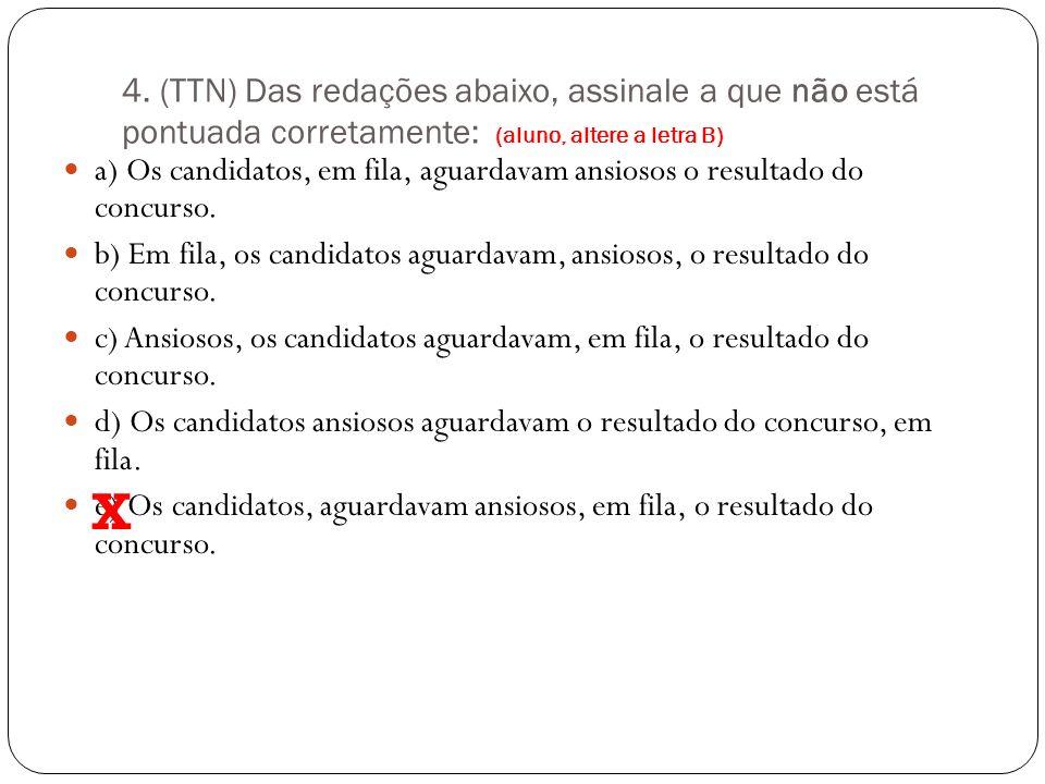 4. (TTN) Das redações abaixo, assinale a que não está pontuada corretamente: (aluno, altere a letra B)