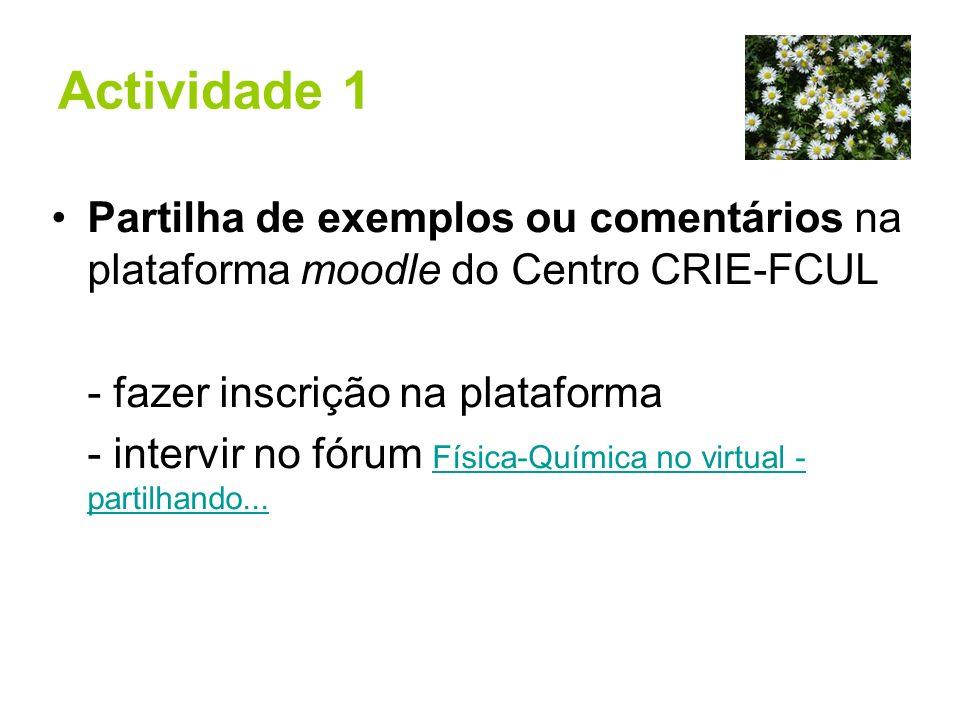 Actividade 1 Partilha de exemplos ou comentários na plataforma moodle do Centro CRIE-FCUL. - fazer inscrição na plataforma.