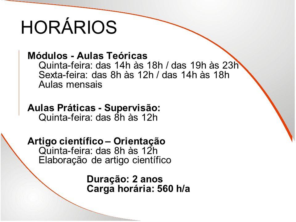 HORÁRIOS Módulos - Aulas Teóricas Quinta-feira: das 14h às 18h / das 19h às 23h Sexta-feira: das 8h às 12h / das 14h às 18h Aulas mensais.