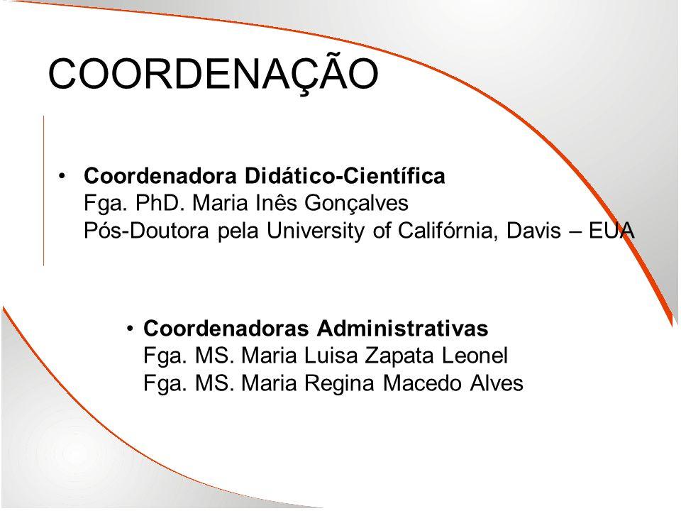 COORDENAÇÃO Coordenadora Didático-Científica Fga. PhD. Maria Inês Gonçalves Pós-Doutora pela University of Califórnia, Davis – EUA.