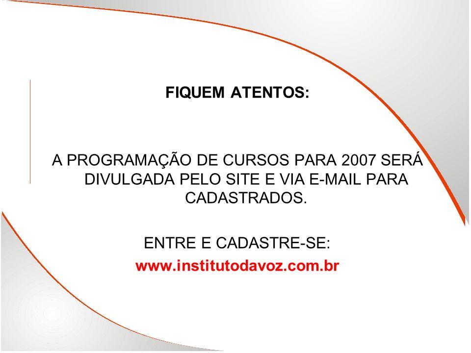 FIQUEM ATENTOS: A PROGRAMAÇÃO DE CURSOS PARA 2007 SERÁ DIVULGADA PELO SITE E VIA E-MAIL PARA CADASTRADOS.