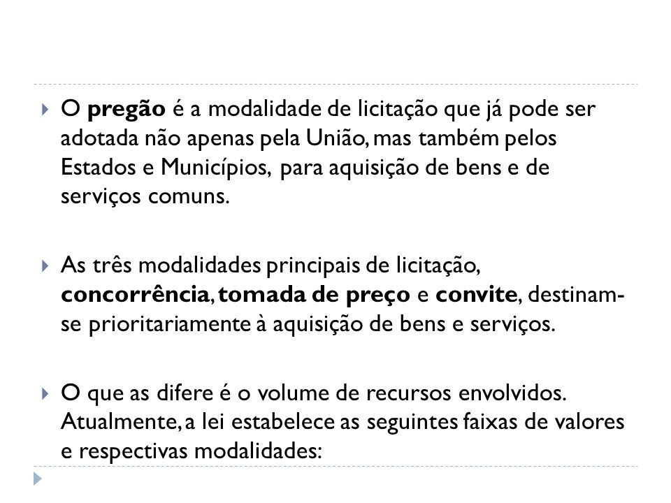 O pregão é a modalidade de licitação que já pode ser adotada não apenas pela União, mas também pelos Estados e Municípios, para aquisição de bens e de serviços comuns.