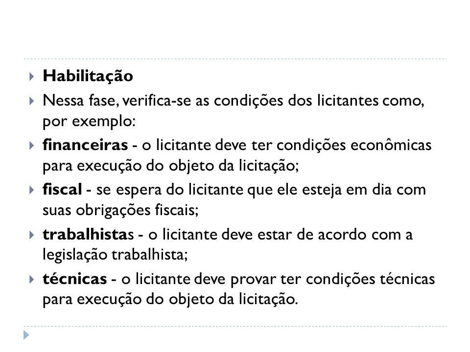 Habilitação Nessa fase, verifica-se as condições dos licitantes como, por exemplo: