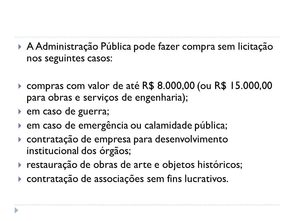 A Administração Pública pode fazer compra sem licitação nos seguintes casos: