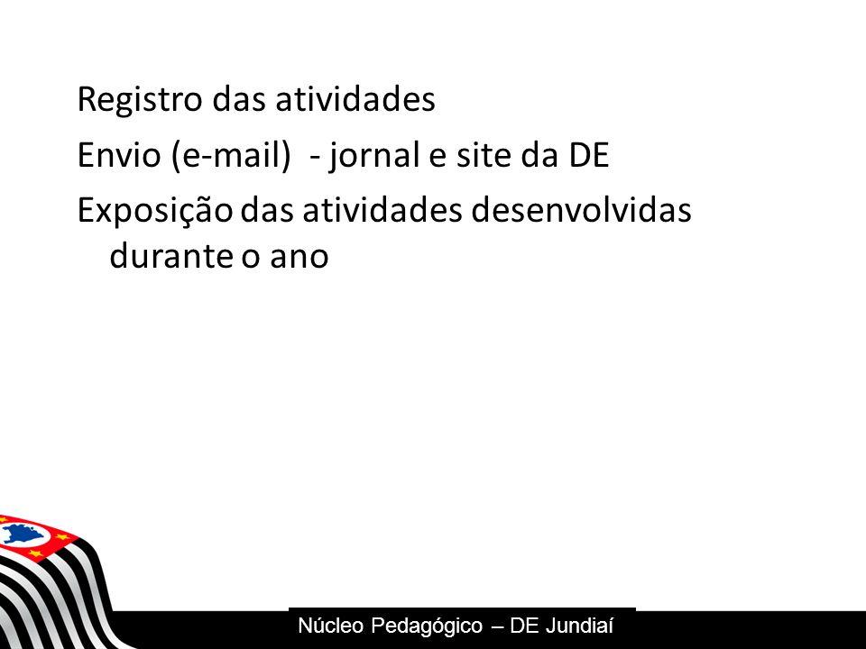 Registro das atividades Envio (e-mail) - jornal e site da DE Exposição das atividades desenvolvidas durante o ano