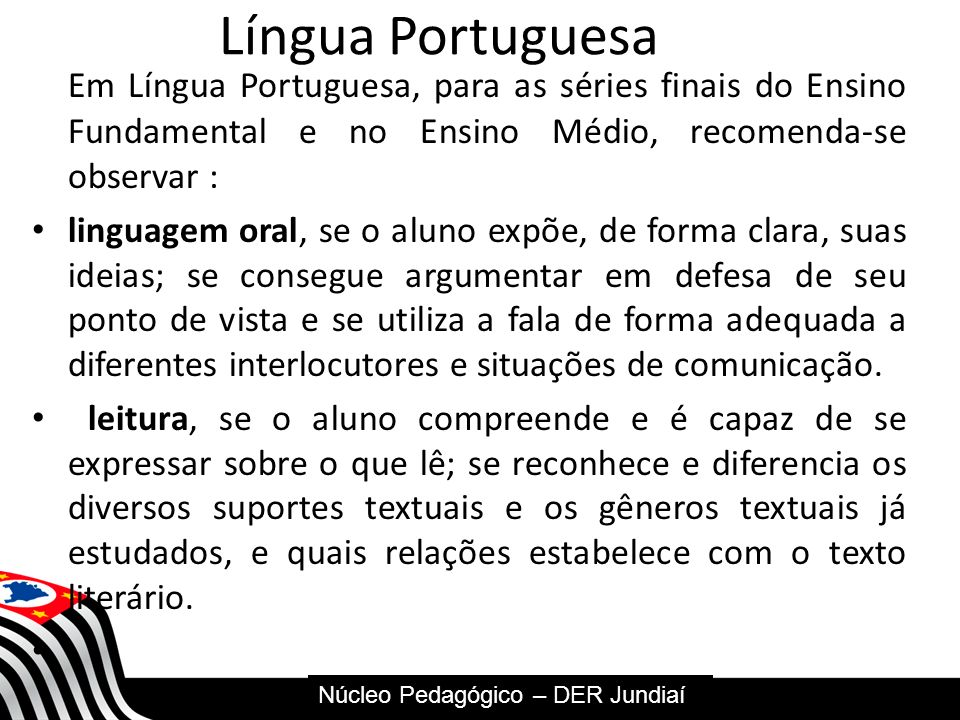 Língua Portuguesa Em Língua Portuguesa, para as séries finais do Ensino Fundamental e no Ensino Médio, recomenda-se observar :