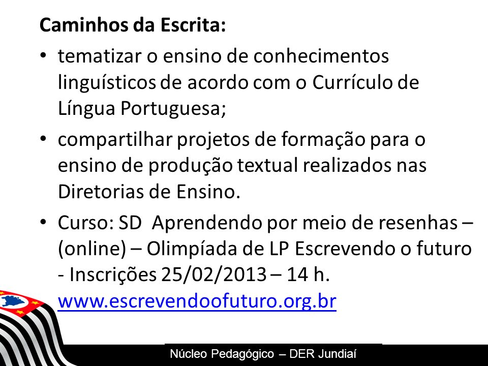 Caminhos da Escrita: tematizar o ensino de conhecimentos linguísticos de acordo com o Currículo de Língua Portuguesa;