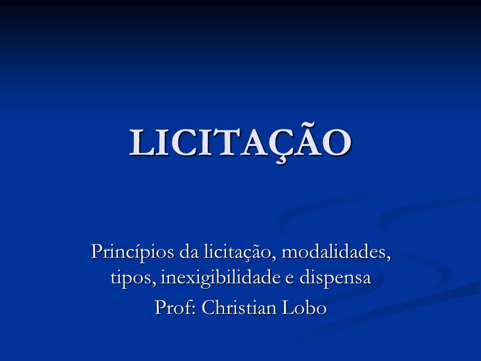 LICITAÇÃO Princípios da licitação, modalidades, tipos, inexigibilidade e dispensa.
