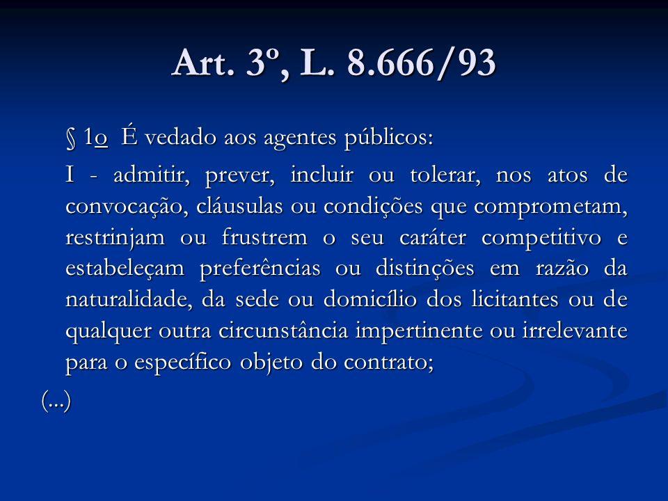 Art. 3º, L. 8.666/93 § 1o É vedado aos agentes públicos: