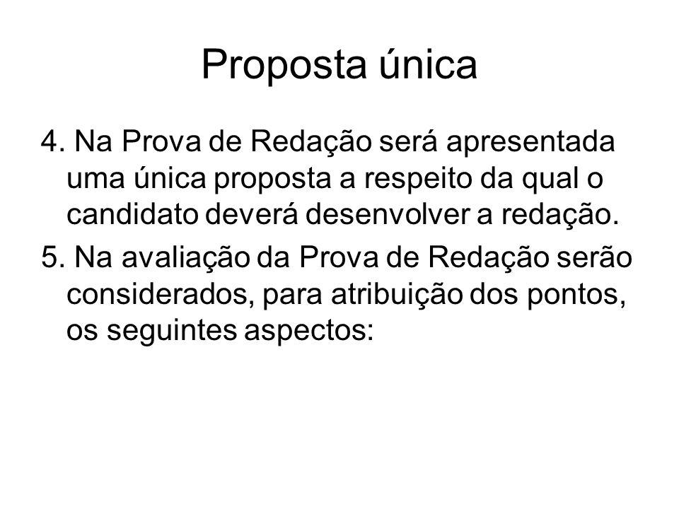 Proposta única 4. Na Prova de Redação será apresentada uma única proposta a respeito da qual o candidato deverá desenvolver a redação.