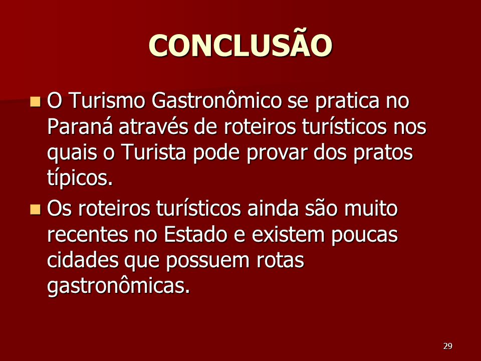 CONCLUSÃO O Turismo Gastronômico se pratica no Paraná através de roteiros turísticos nos quais o Turista pode provar dos pratos típicos.