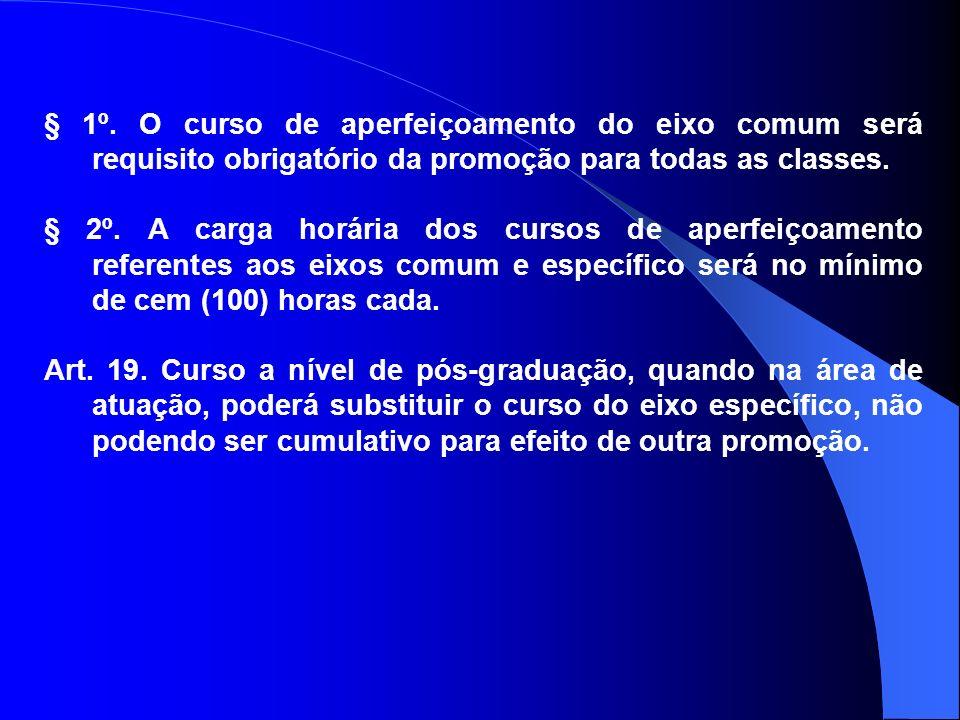 § 1º. O curso de aperfeiçoamento do eixo comum será requisito obrigatório da promoção para todas as classes.