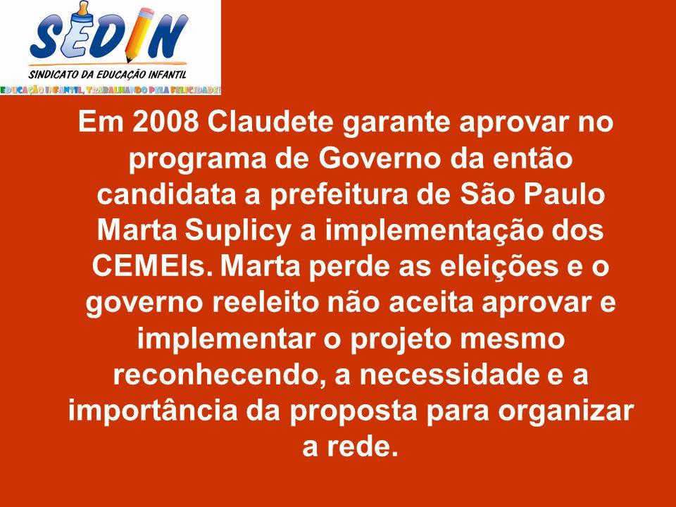 Em 2008 Claudete garante aprovar no programa de Governo da então candidata a prefeitura de São Paulo Marta Suplicy a implementação dos CEMEIs.