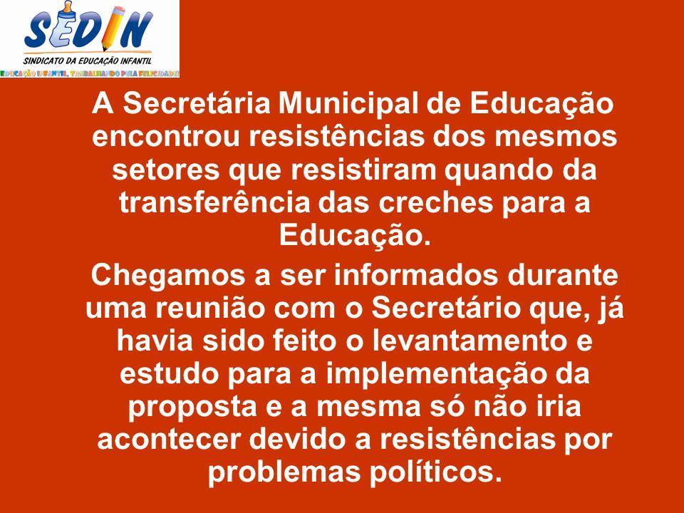 A Secretária Municipal de Educação encontrou resistências dos mesmos setores que resistiram quando da transferência das creches para a Educação.