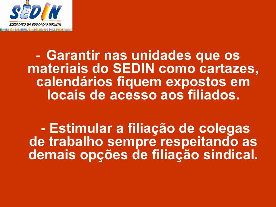 Garantir nas unidades que os materiais do SEDIN como cartazes, calendários fiquem expostos em locais de acesso aos filiados.