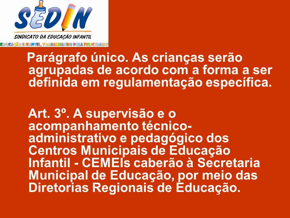 Parágrafo único. As crianças serão agrupadas de acordo com a forma a ser definida em regulamentação específica.
