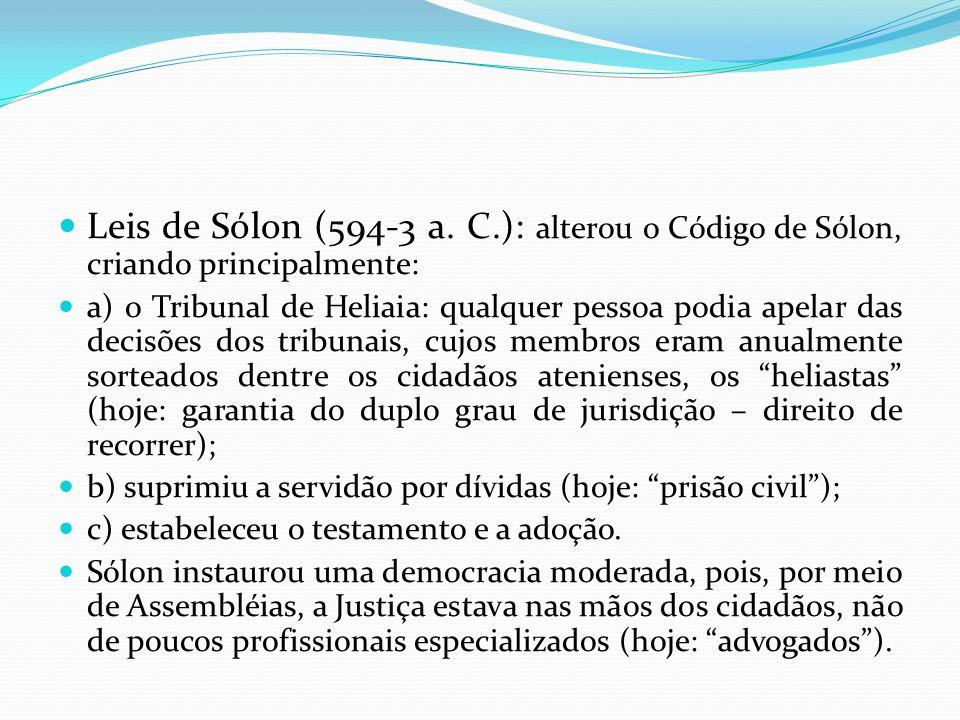 Leis de Sólon (594-3 a. C.): alterou o Código de Sólon, criando principalmente: