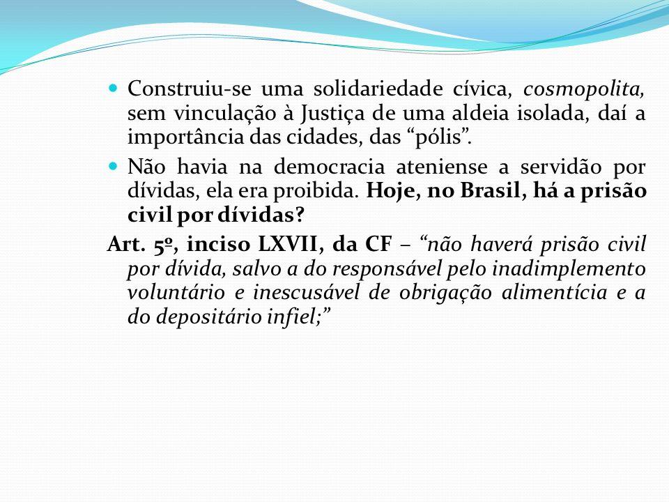 Construiu-se uma solidariedade cívica, cosmopolita, sem vinculação à Justiça de uma aldeia isolada, daí a importância das cidades, das pólis .