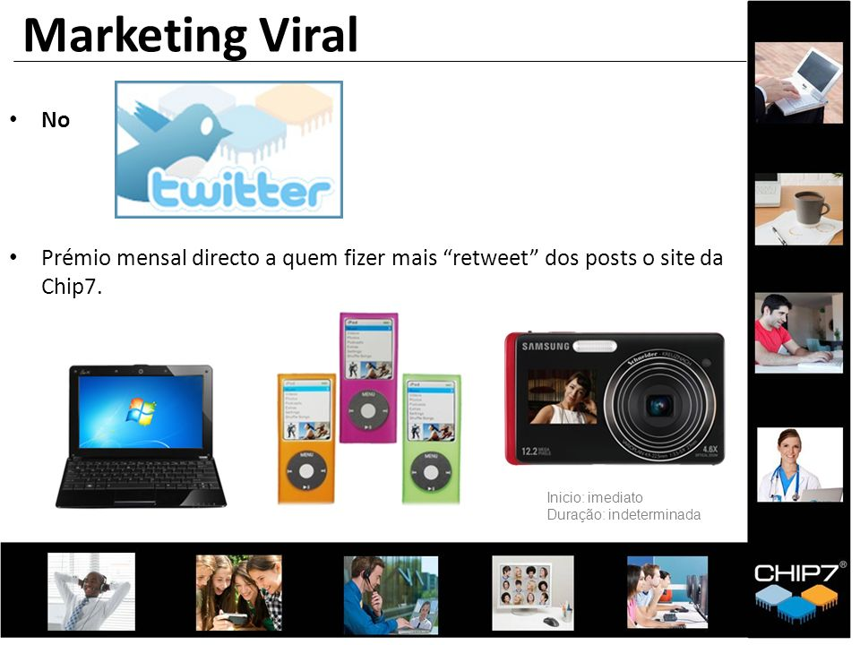Marketing Viral No. Prémio mensal directo a quem fizer mais retweet dos posts o site da Chip7. Inicio: imediato.