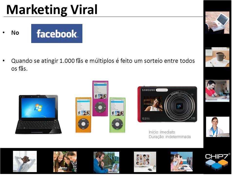 Marketing Viral No. Quando se atingir 1.000 fãs e múltiplos é feito um sorteio entre todos os fãs.