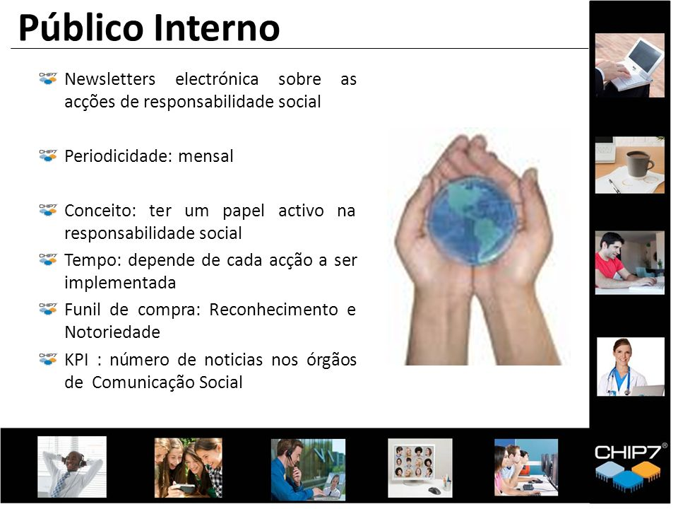 Público Interno Newsletters electrónica sobre as acções de responsabilidade social. Periodicidade: mensal.