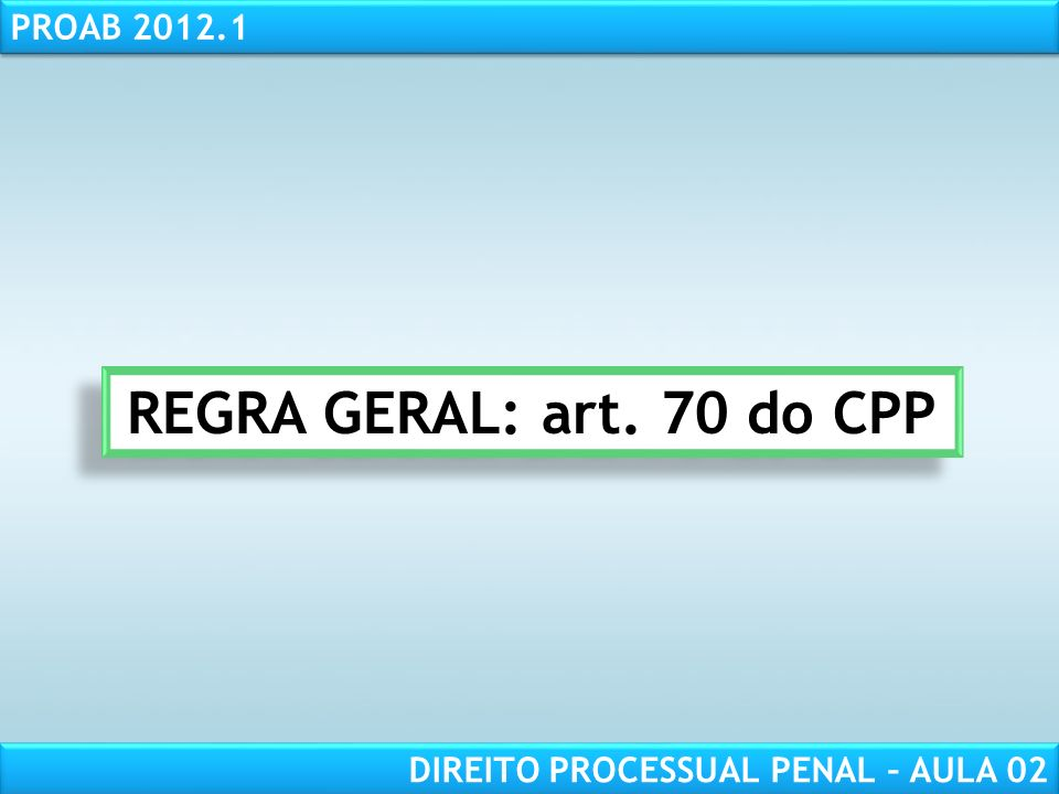 REGRA GERAL: art. 70 do CPP