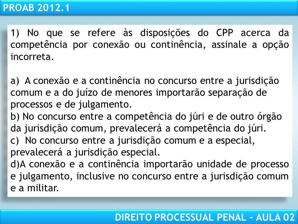 1) No que se refere às disposições do CPP acerca da competência por conexão ou continência, assinale a opção incorreta.