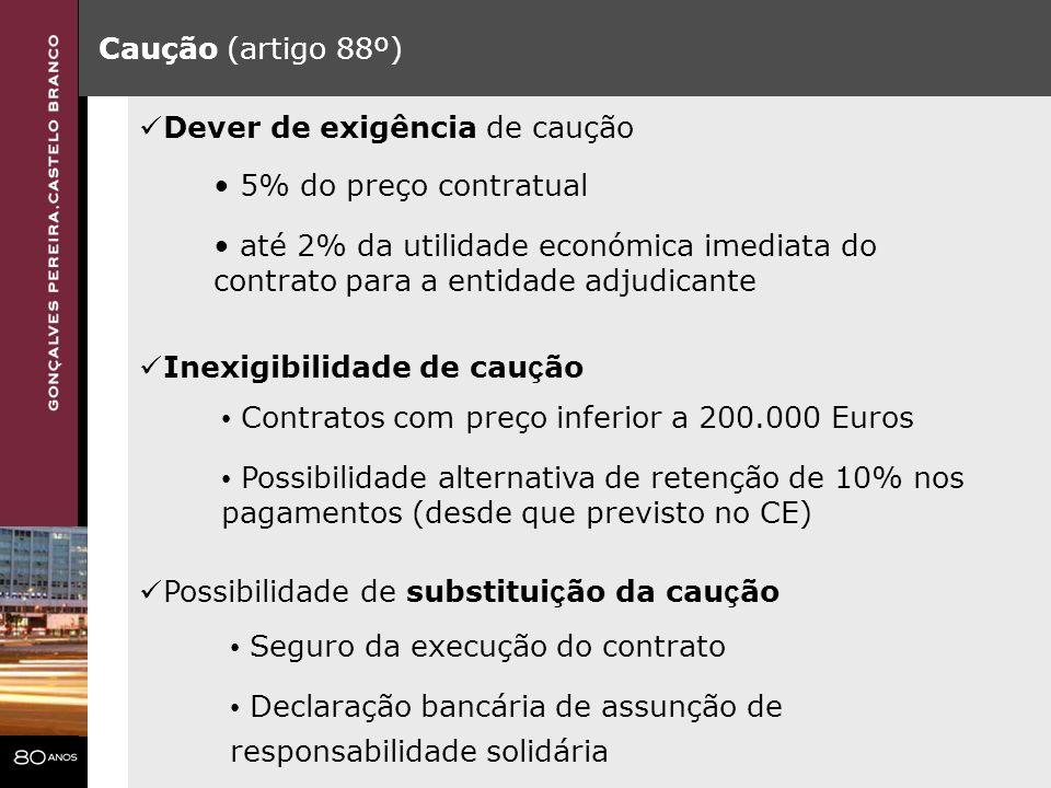 Caução (artigo 88º) Dever de exigência de caução. 5% do preço contratual.
