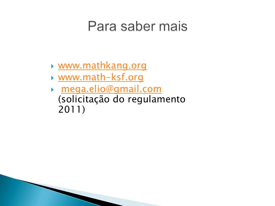 Para saber mais www.mathkang.org www.math-ksf.org