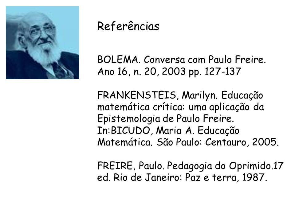 Referências BOLEMA. Conversa com Paulo Freire. Ano 16, n. 20, 2003 pp. 127-137.