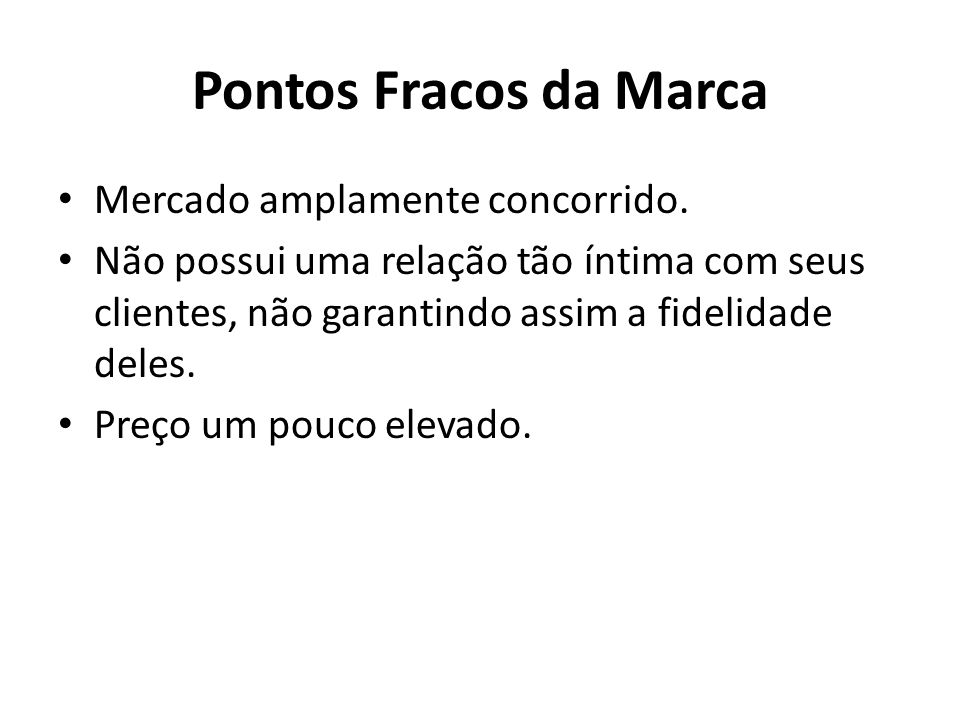Pontos Fracos da Marca Mercado amplamente concorrido.