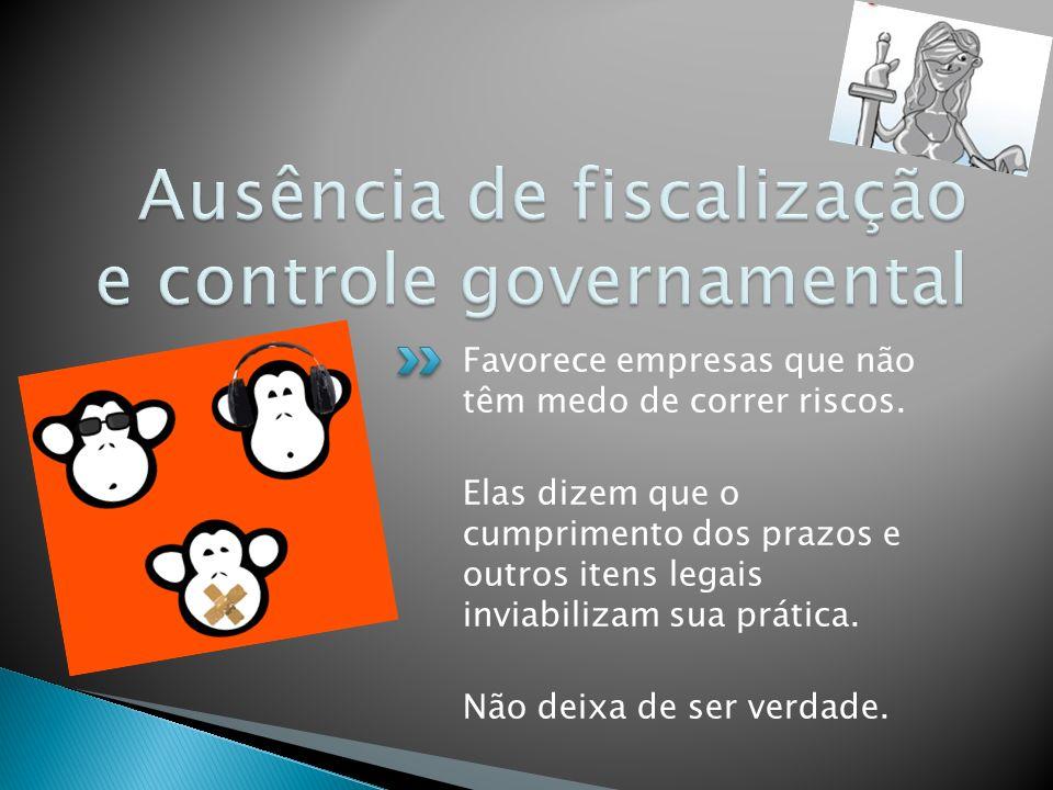 Ausência de fiscalização e controle governamental