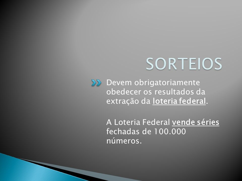 SORTEIOS Devem obrigatoriamente obedecer os resultados da extração da loteria federal.