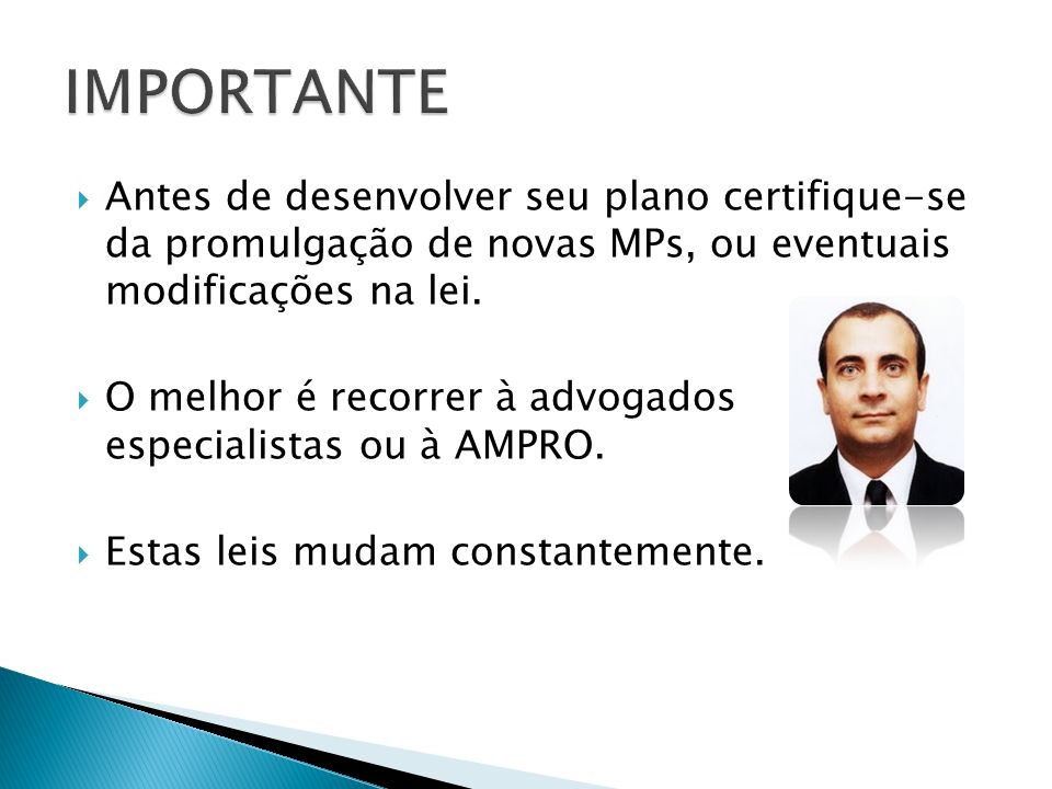 IMPORTANTE Antes de desenvolver seu plano certifique-se da promulgação de novas MPs, ou eventuais modificações na lei.