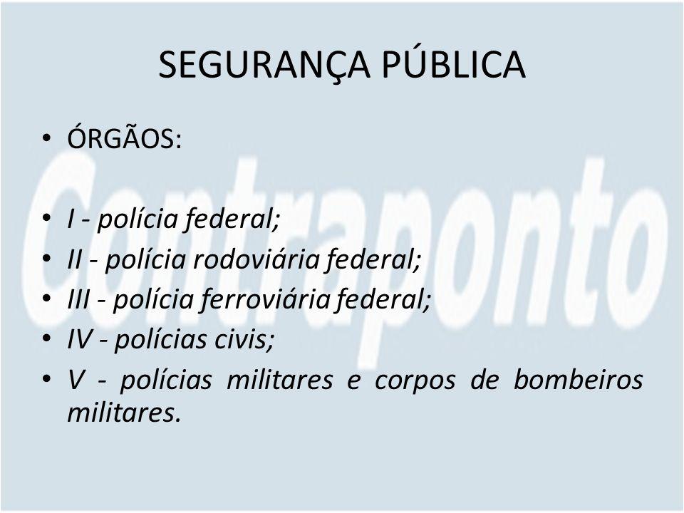 SEGURANÇA PÚBLICA ÓRGÃOS: I - polícia federal;