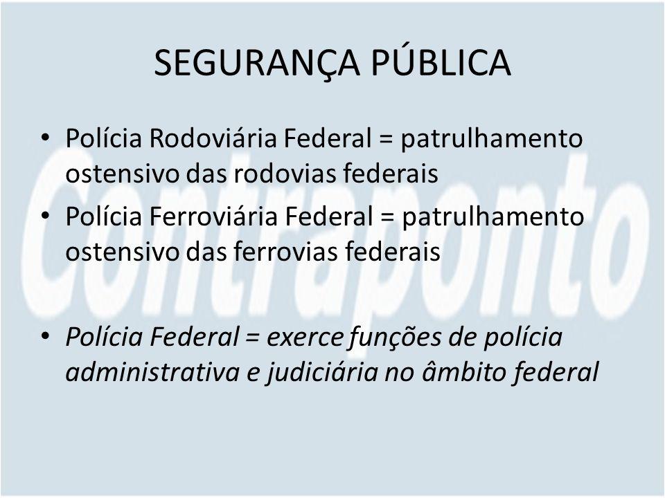 SEGURANÇA PÚBLICA Polícia Rodoviária Federal = patrulhamento ostensivo das rodovias federais.