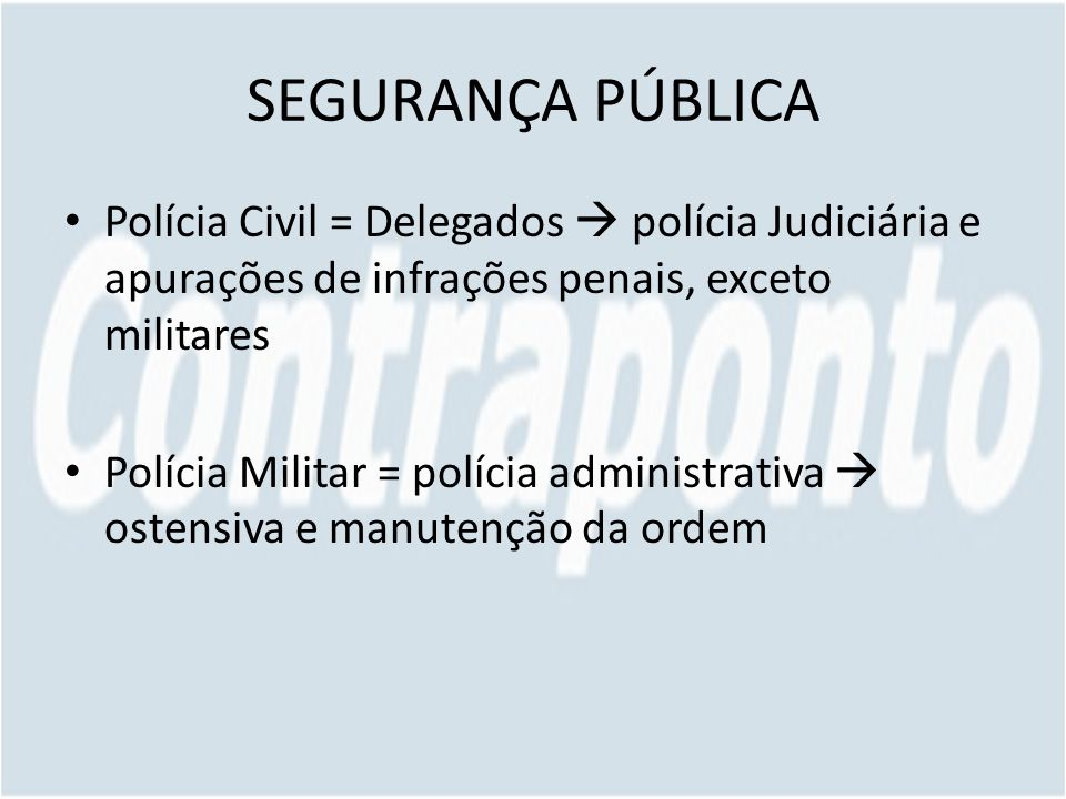 SEGURANÇA PÚBLICA Polícia Civil = Delegados  polícia Judiciária e apurações de infrações penais, exceto militares.