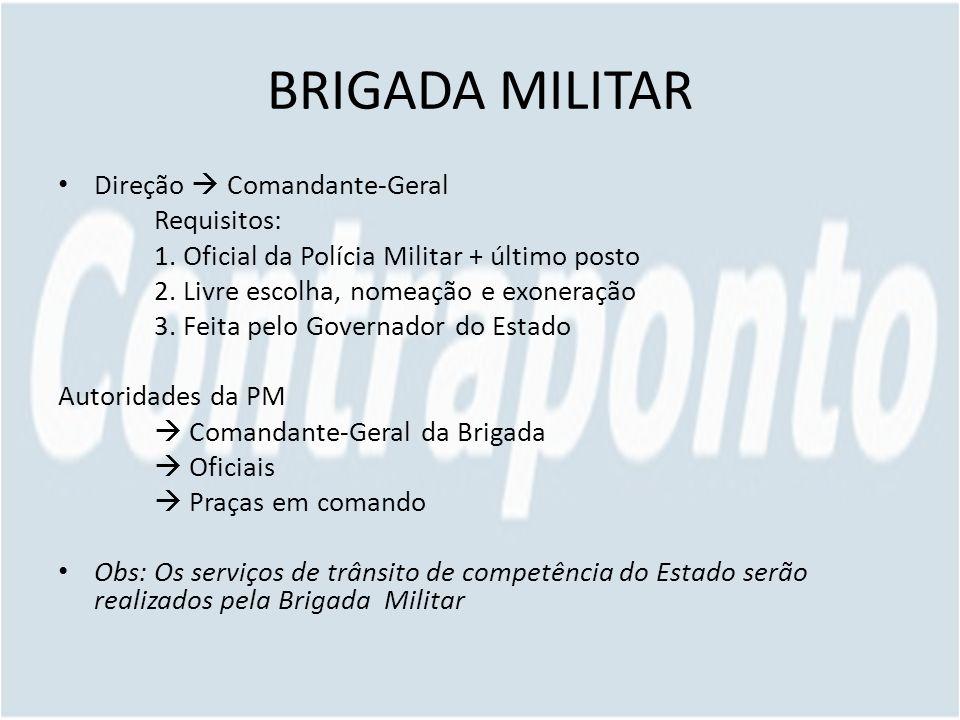 BRIGADA MILITAR Direção  Comandante-Geral Requisitos: