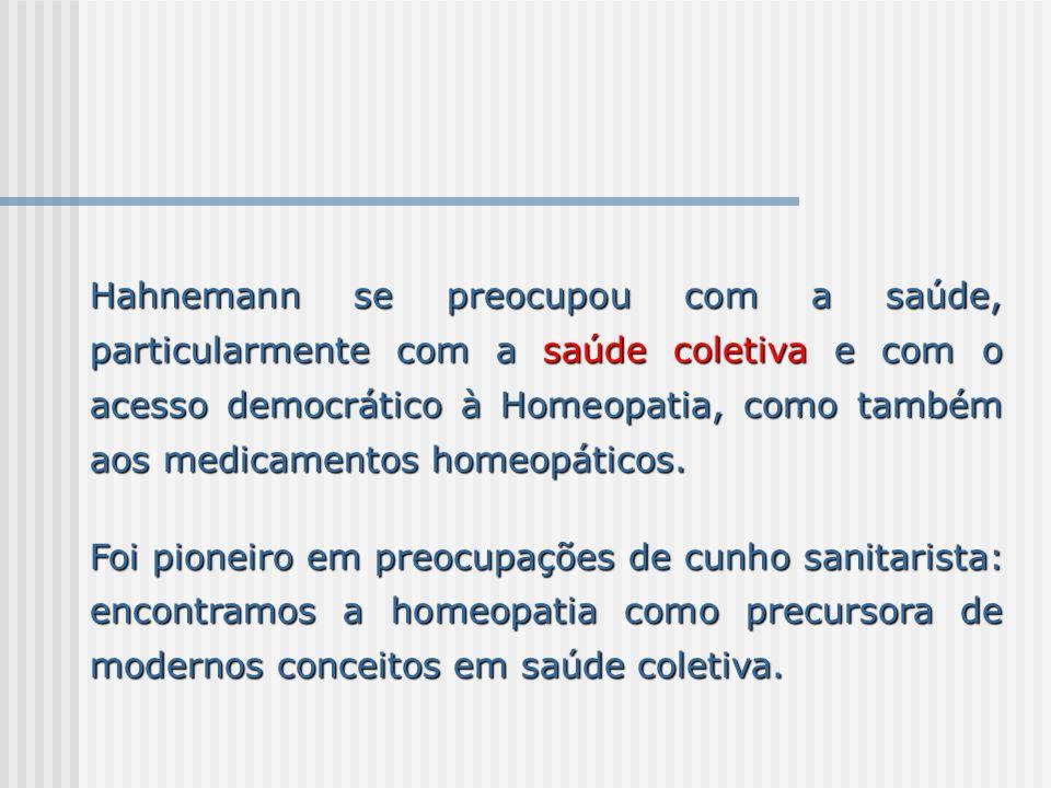 Hahnemann se preocupou com a saúde, particularmente com a saúde coletiva e com o acesso democrático à Homeopatia, como também aos medicamentos homeopáticos.