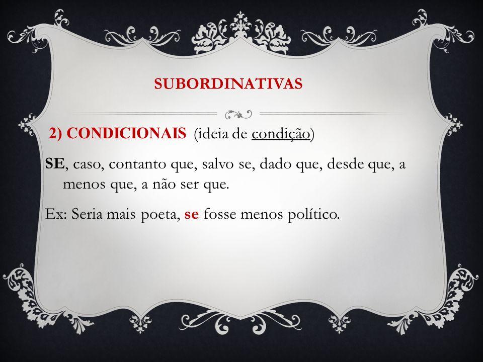 SUBORDINATIVAS 2) CONDICIONAIS (ideia de condição) SE, caso, contanto que, salvo se, dado que, desde que, a menos que, a não ser que.