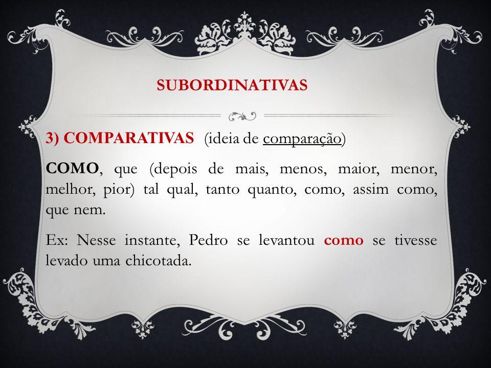SUBORDINATIVAS 3) COMPARATIVAS (ideia de comparação)