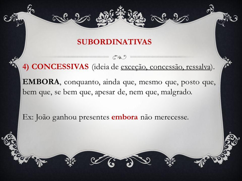 SUBORDINATIVAS 4) CONCESSIVAS (ideia de exceção, concessão, ressalva).