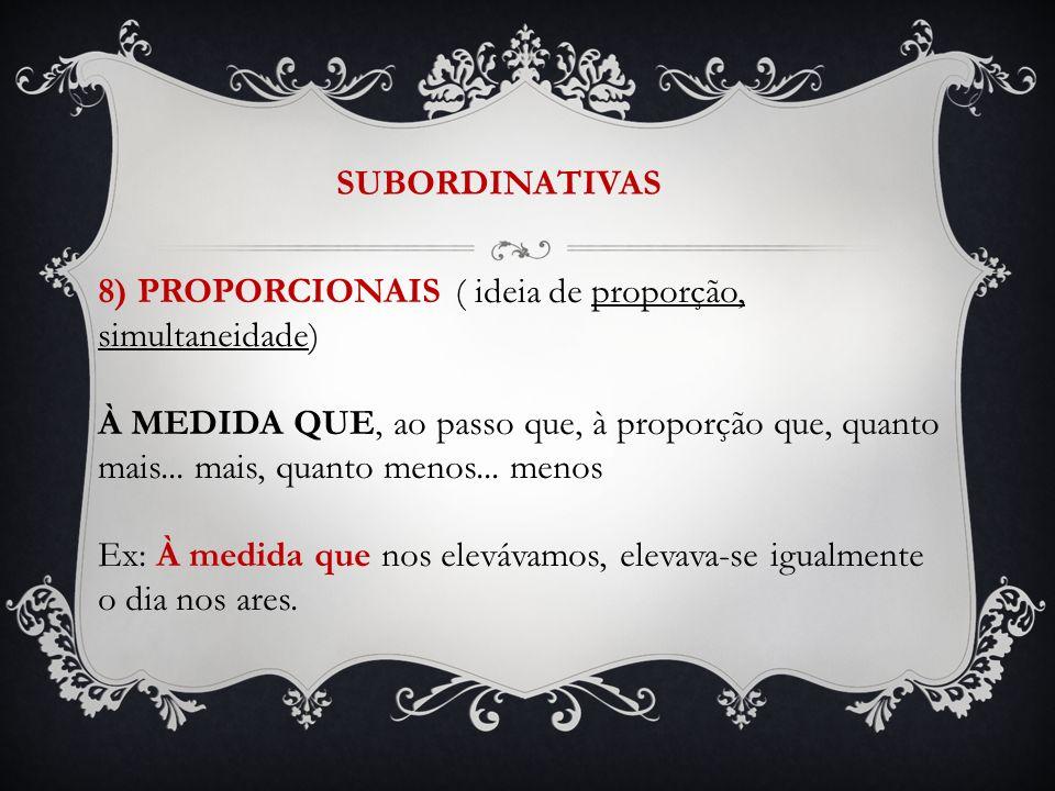 SUBORDINATIVAS 8) PROPORCIONAIS ( ideia de proporção, simultaneidade)