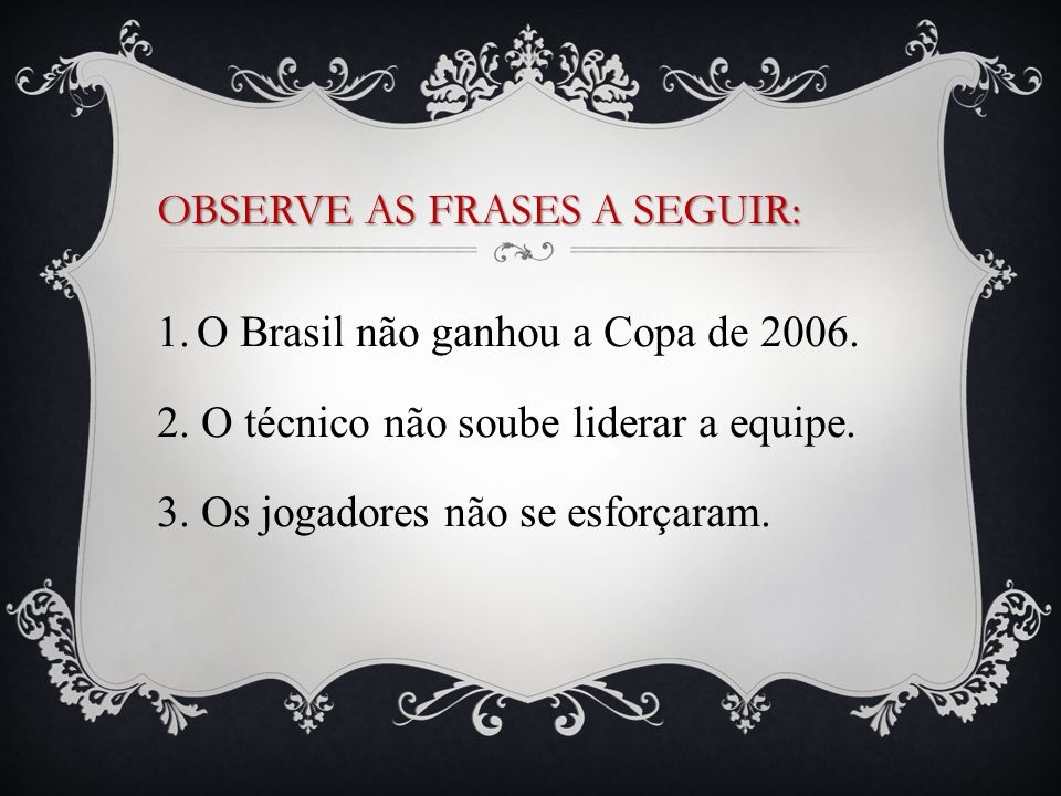 OBSERVE AS FRASES A SEGUIR: