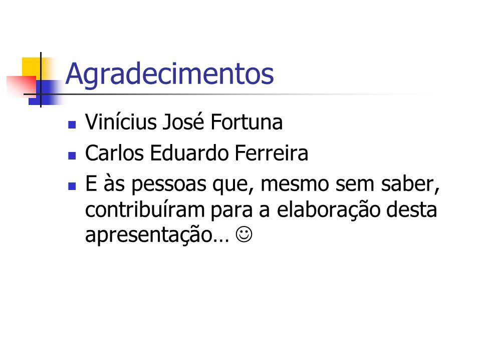 Agradecimentos Vinícius José Fortuna Carlos Eduardo Ferreira
