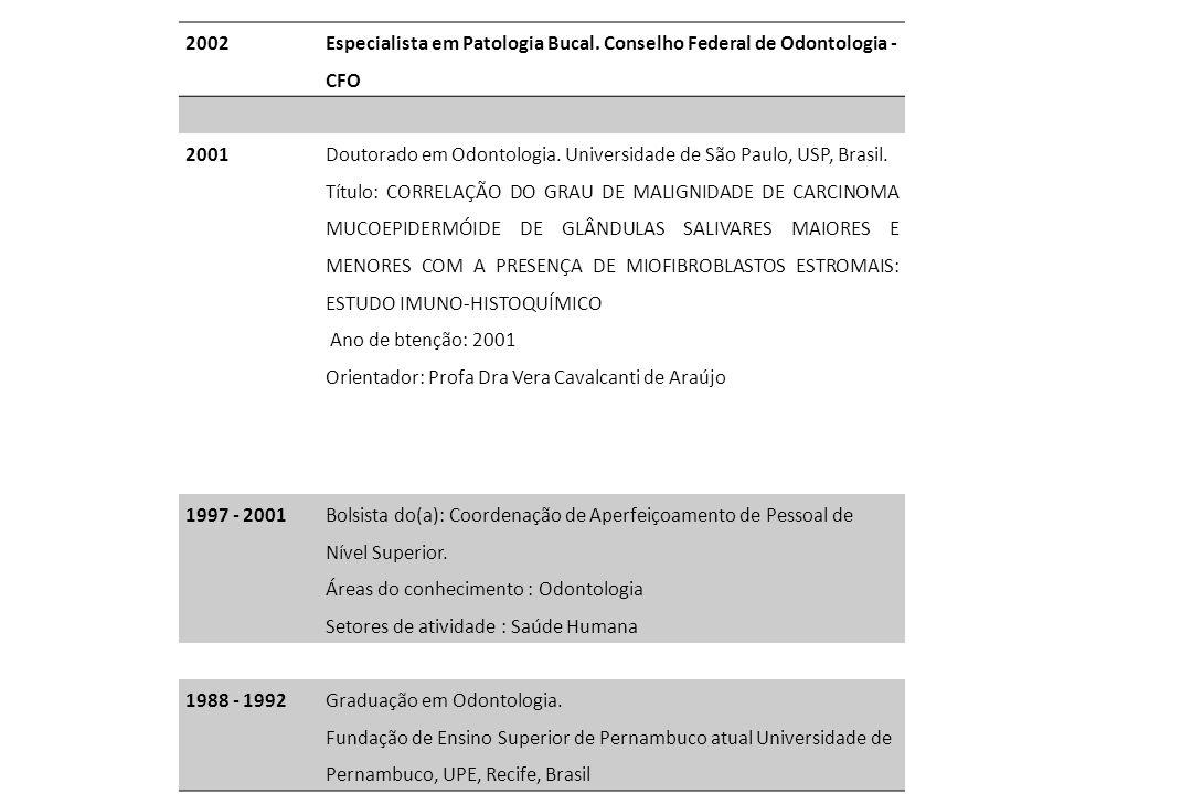 2002 Especialista em Patologia Bucal. Conselho Federal de Odontologia - CFO. 2001.