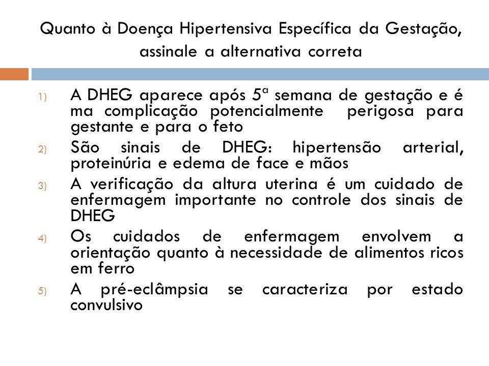 Quanto à Doença Hipertensiva Específica da Gestação, assinale a alternativa correta