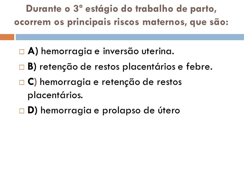 Durante o 3º estágio do trabalho de parto, ocorrem os principais riscos maternos, que são: