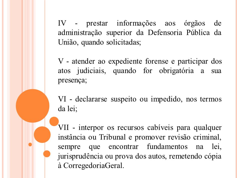 IV - prestar informações aos órgãos de administração superior da Defensoria Pública da União, quando solicitadas;
